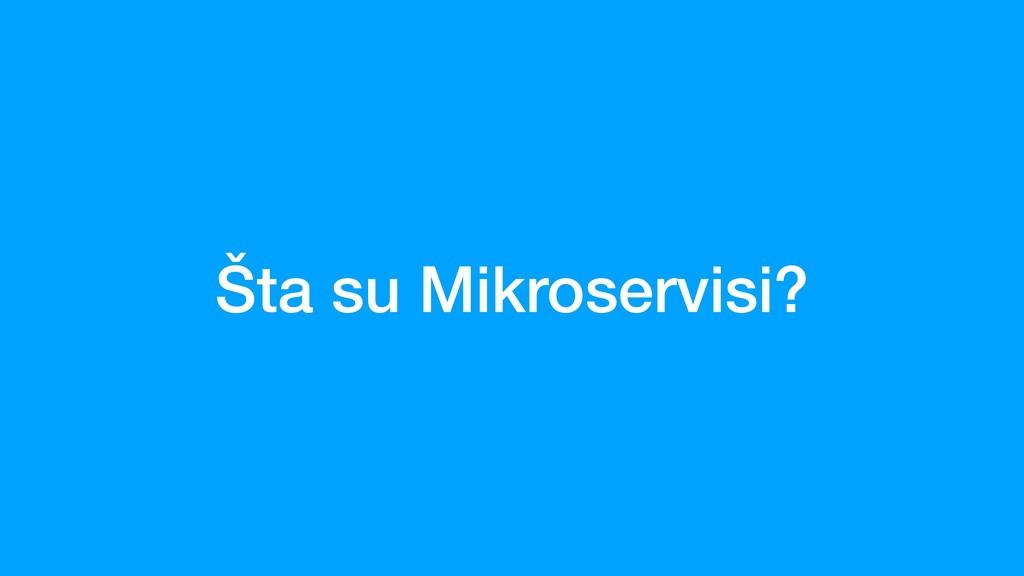 Šta su Mikroservisi?