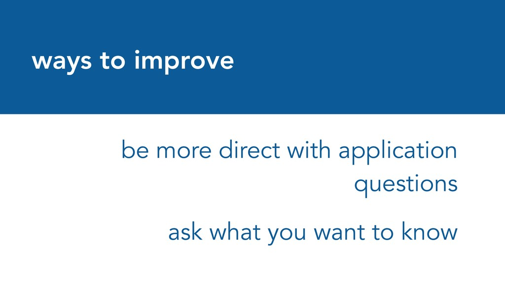 ways to improve be more direct with application...