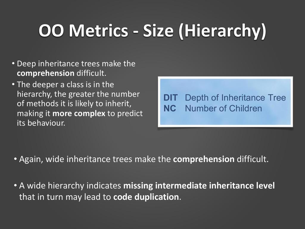 OO Metrics - Size (Hierarchy) • Deep inheritanc...