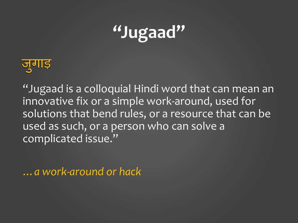 """Jugaad"" ""Jugaad is a colloquial Hindi word tha..."