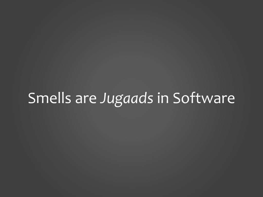 Smells are Jugaads in Software
