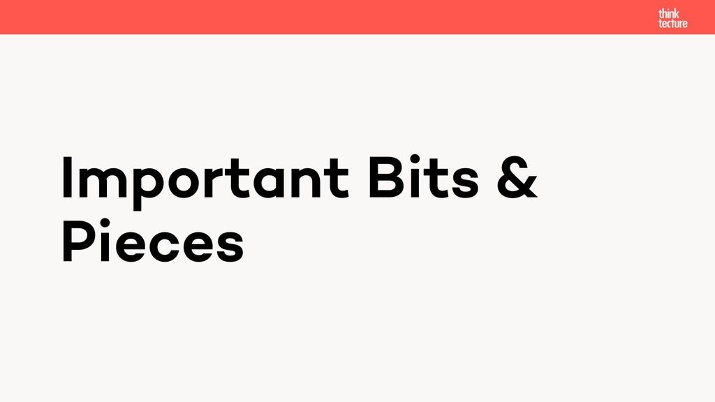 Important Bits & Pieces