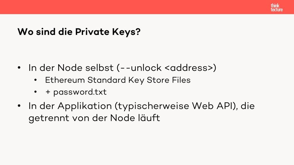 • In der Node selbst (--unlock <address>) • Eth...