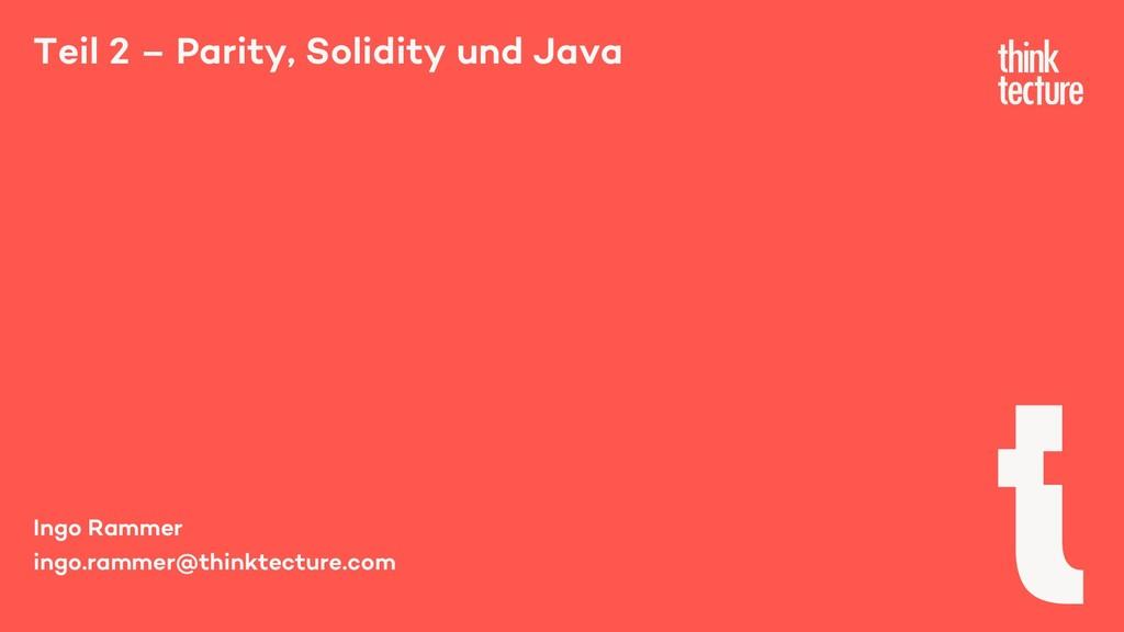 Teil 2 – Parity, Solidity und Java Ingo Rammer ...