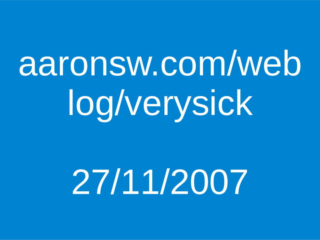 aaronsw.com/web log/verysick 27/11/2007