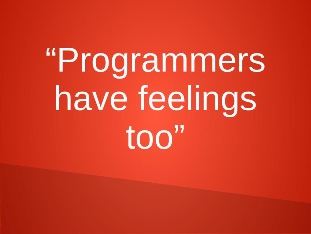 """""""Programmers have feelings too"""""""