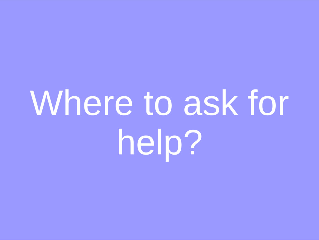 Where to ask for help?