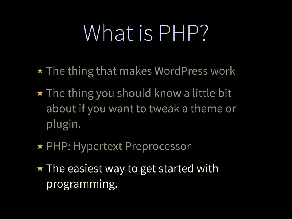What is PHP? ★ The thing that makes WordPress w...