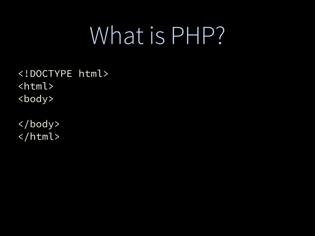 What is PHP? <!DOCTYPE html> <html> <body> </bo...