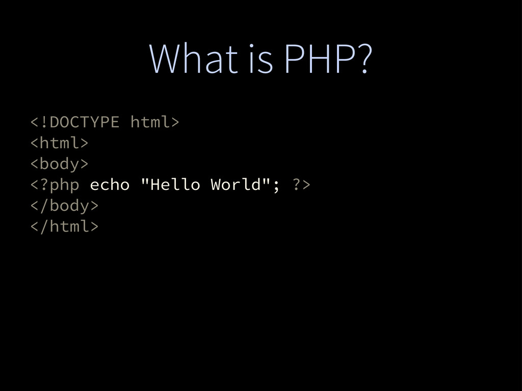 What is PHP? <!DOCTYPE html> <html> <body> <?ph...