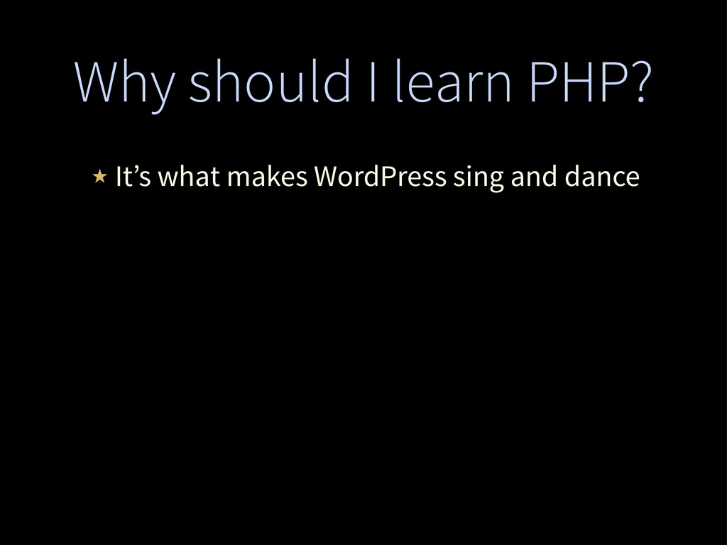 Why should I learn PHP? ★ It's what makes WordP...