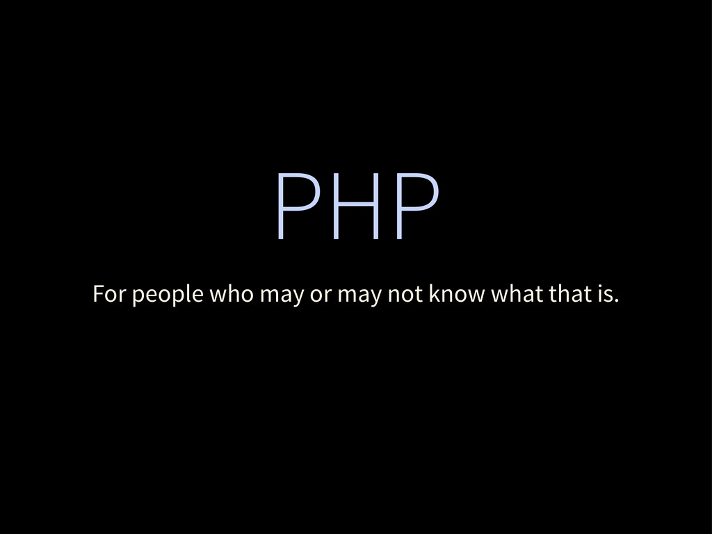 PHP For people who may or may not know what tha...