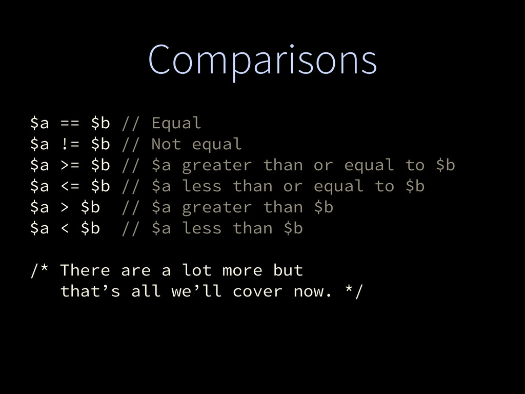 Comparisons $a == $b // Equal $a != $b // Not e...
