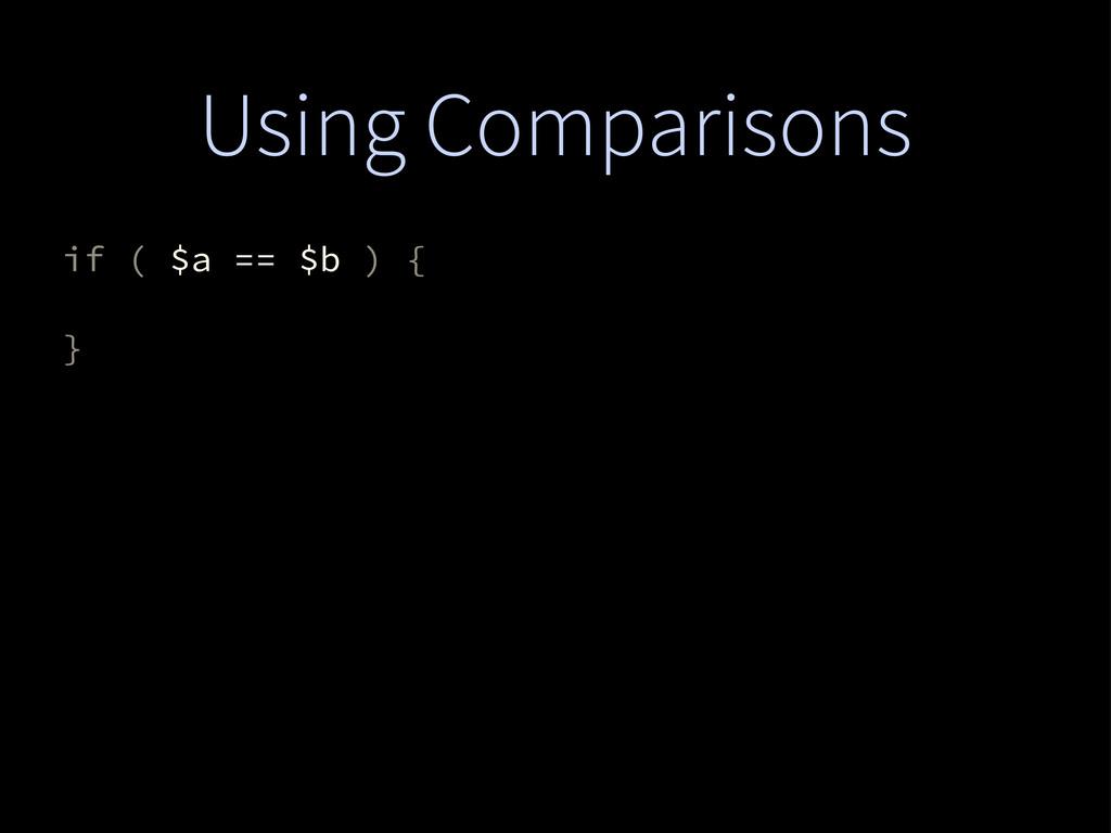 Using Comparisons if ( $a == $b ) { }