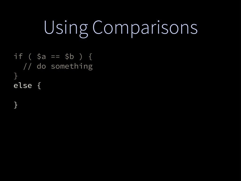 Using Comparisons if ( $a == $b ) { // do somet...