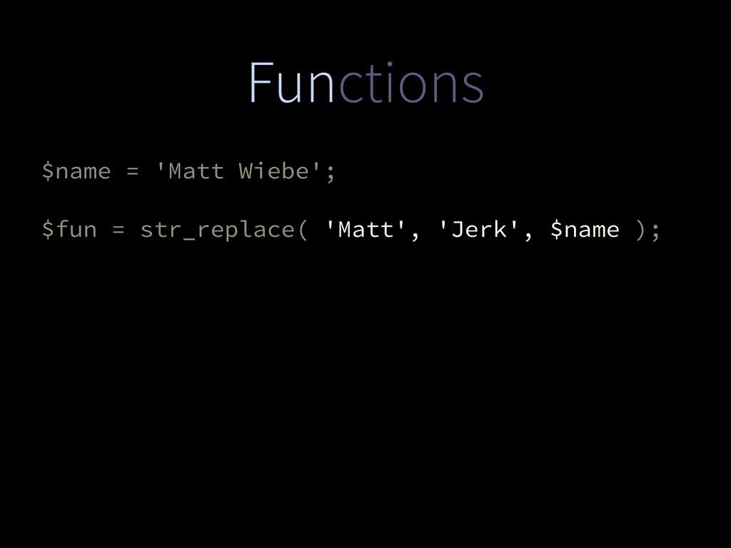 Functions $name = 'Matt Wiebe'; $fun = str_repl...