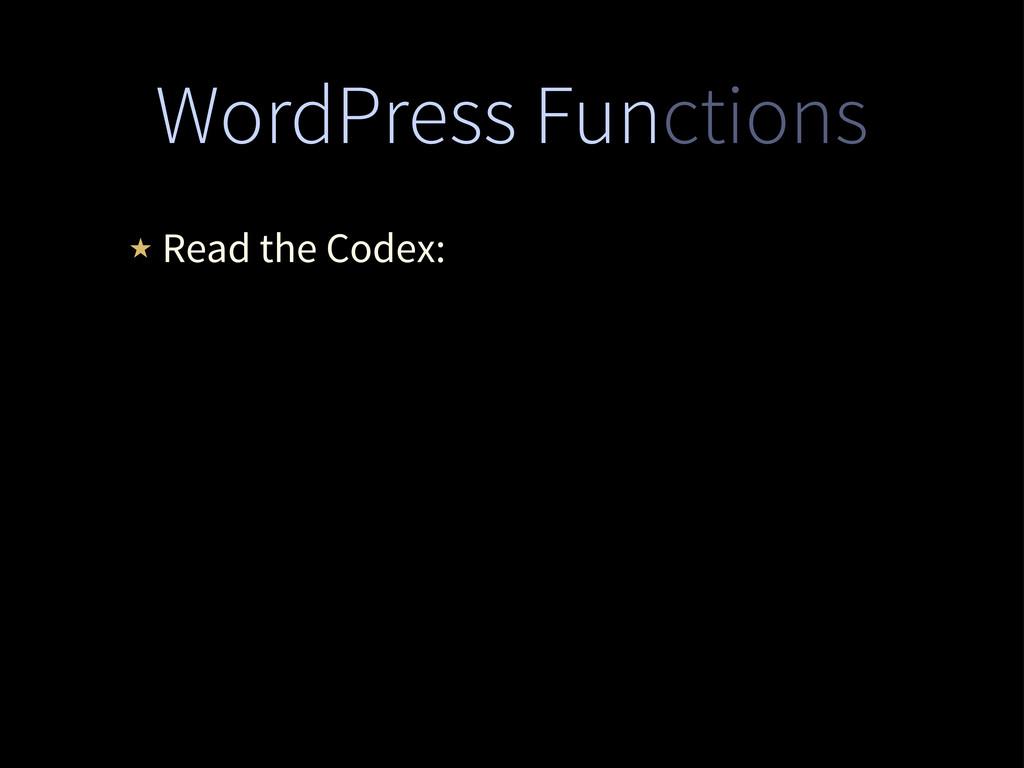 WordPress Functions ★ Read the Codex: