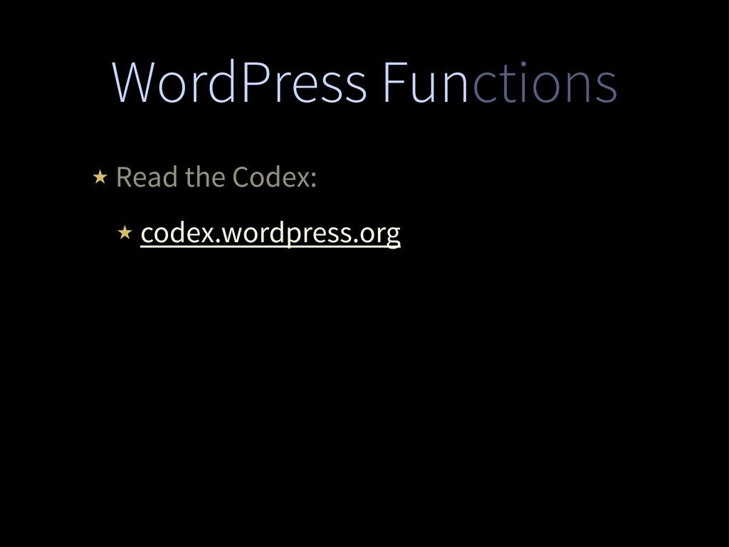 WordPress Functions ★ Read the Codex: ★ codex.w...