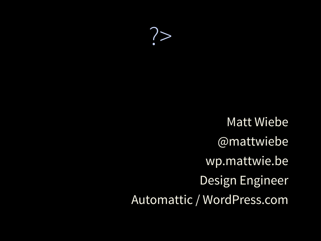 ?> Matt Wiebe @mattwiebe wp.mattwie.be Design E...