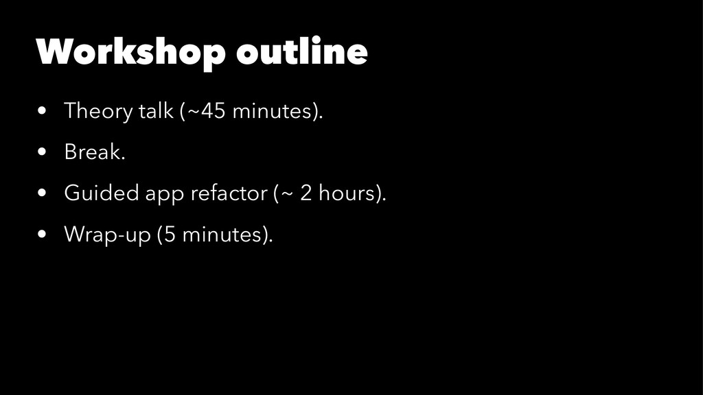 Workshop outline • Theory talk (~45 minutes). •...