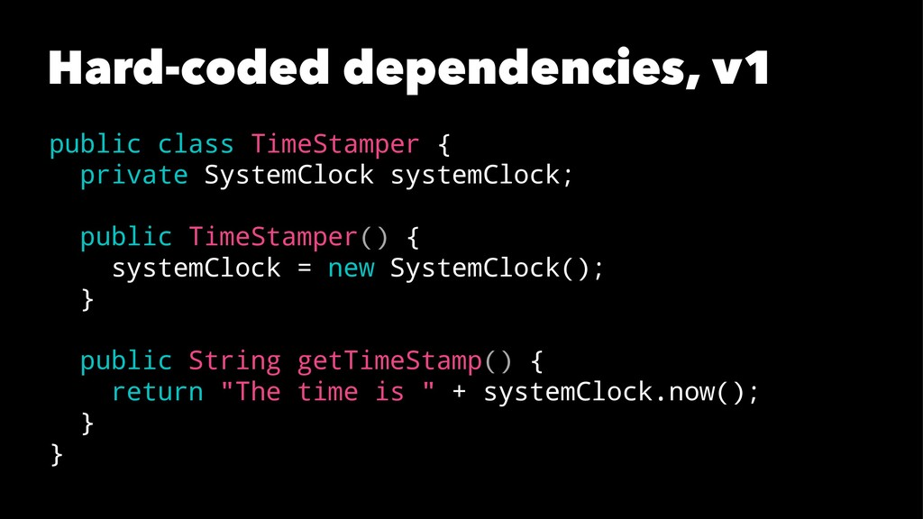 Hard-coded dependencies, v1 public class TimeSt...