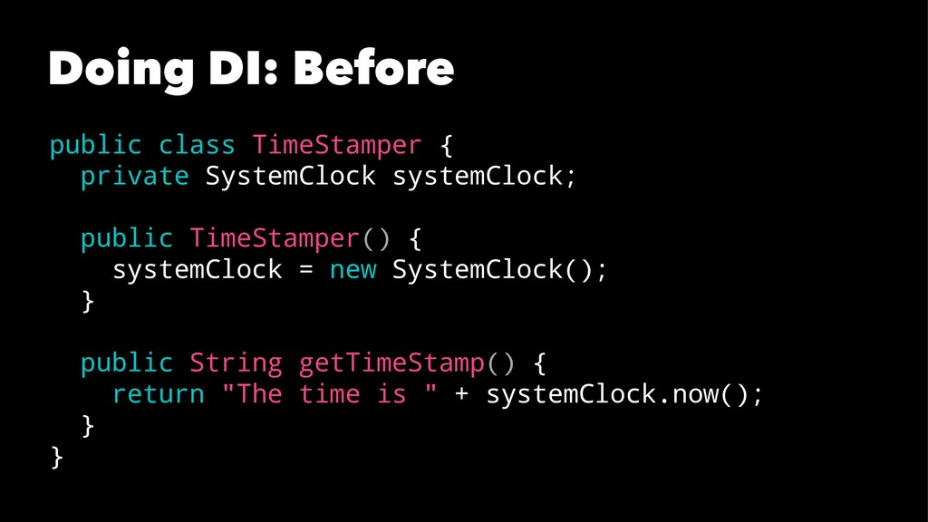 Doing DI: Before public class TimeStamper { pri...