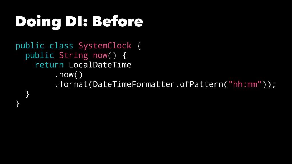 Doing DI: Before public class SystemClock { pub...