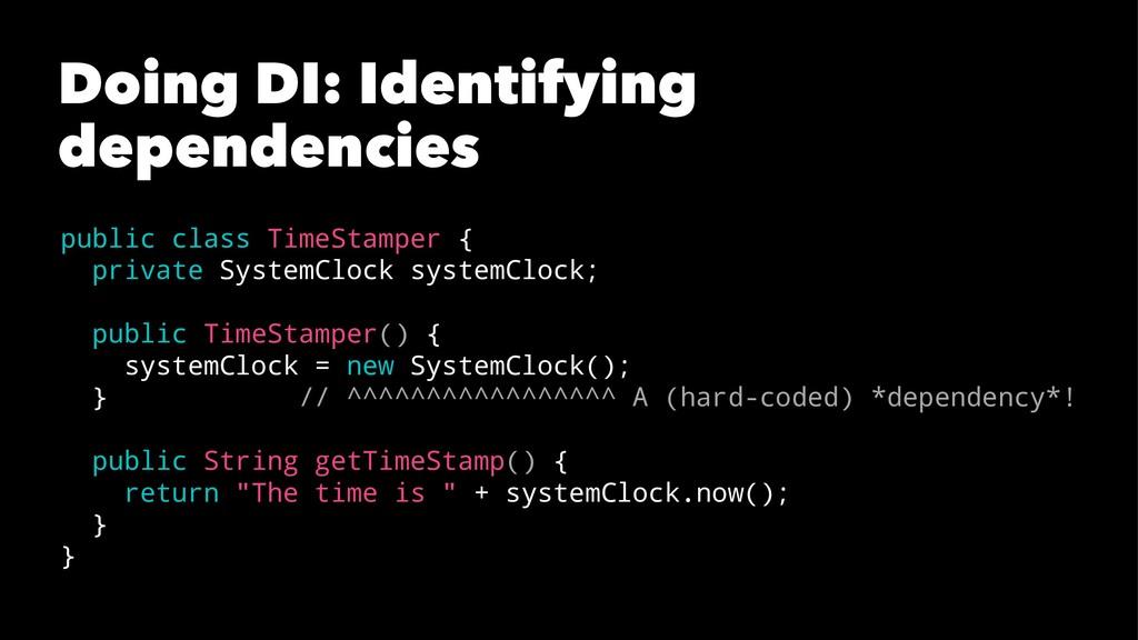 Doing DI: Identifying dependencies public class...