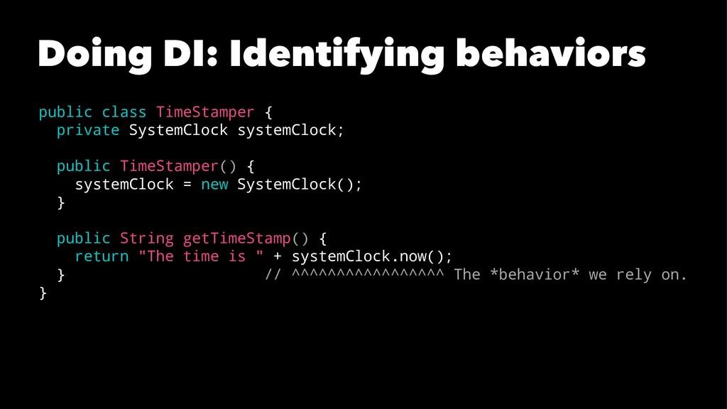 Doing DI: Identifying behaviors public class Ti...