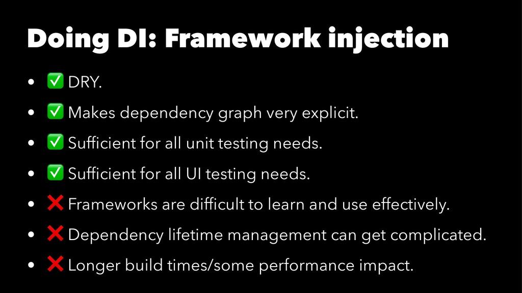 Doing DI: Framework injection • ✅ DRY. • ✅ Make...