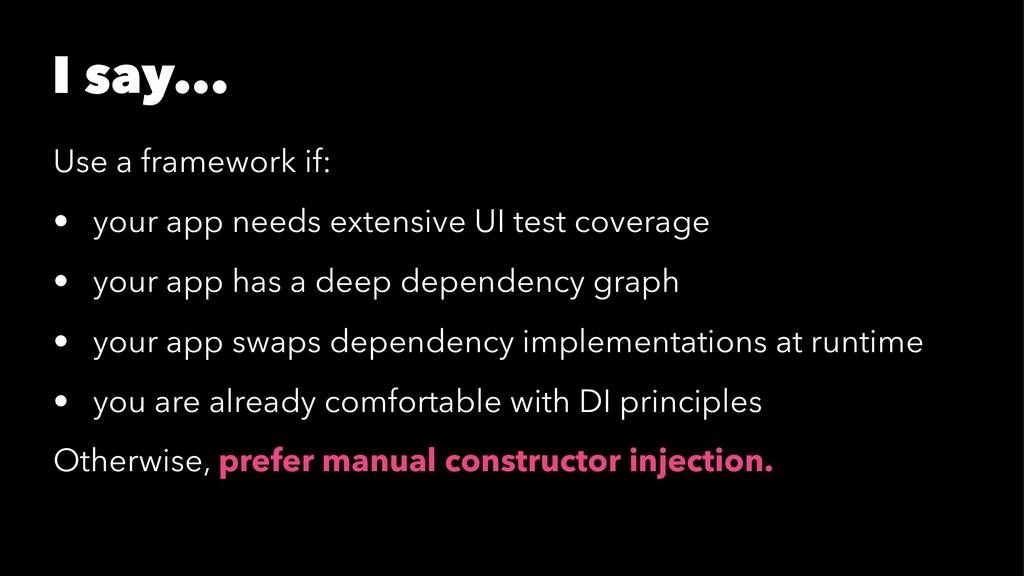 I say... Use a framework if: • your app needs e...