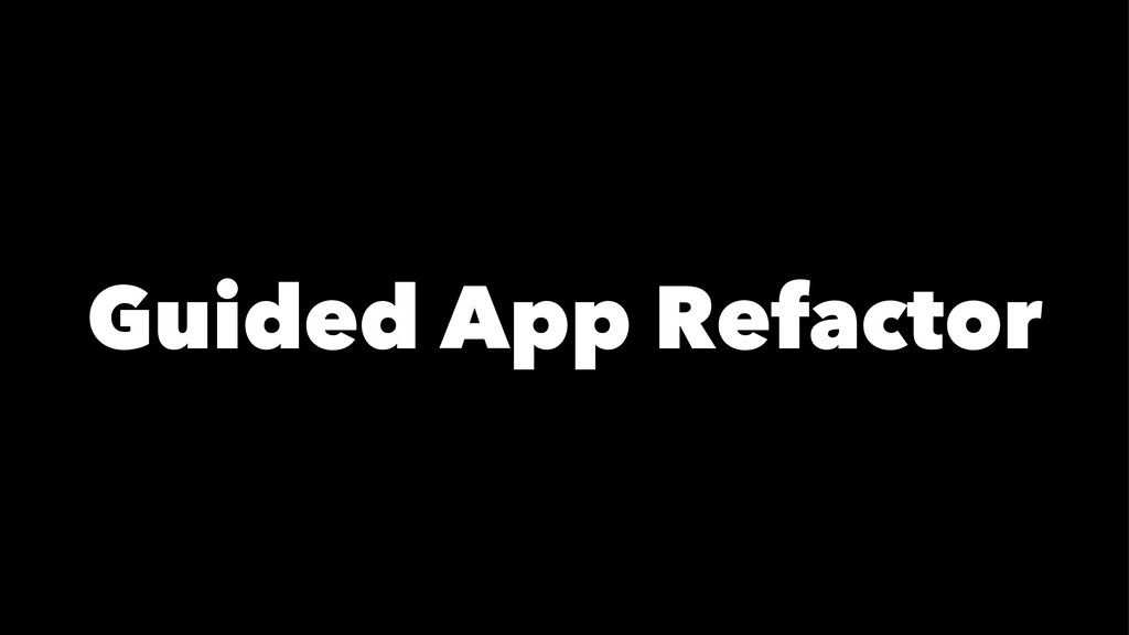 Guided App Refactor