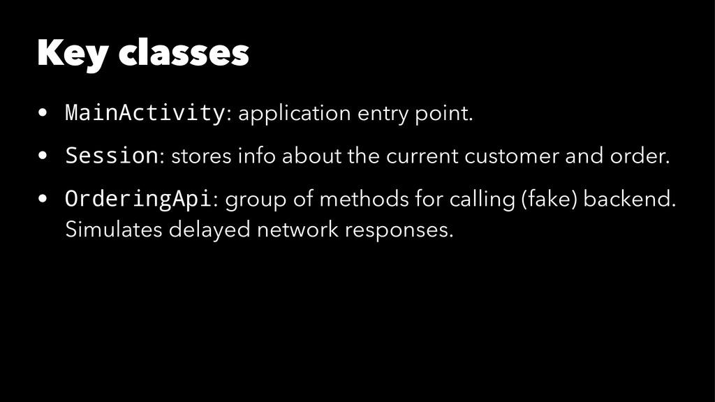Key classes • MainActivity: application entry p...