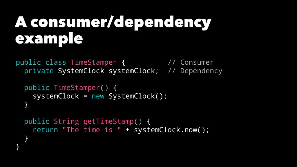 A consumer/dependency example public class Time...