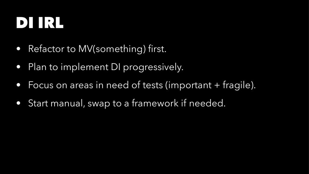 DI IRL • Refactor to MV(something) first. • Plan...