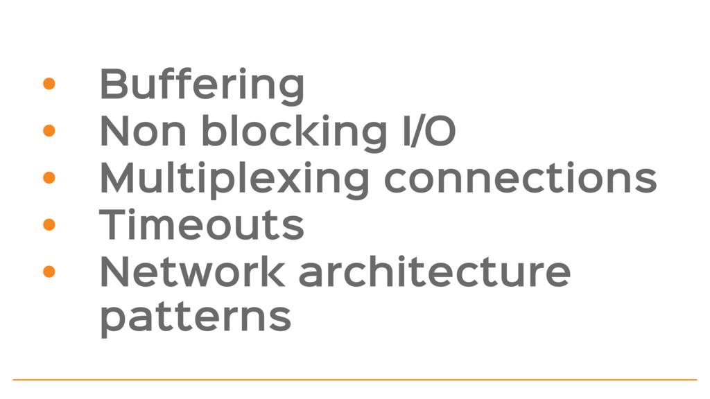 • Buffering  • Non blocking I/O  • Multiplexing...