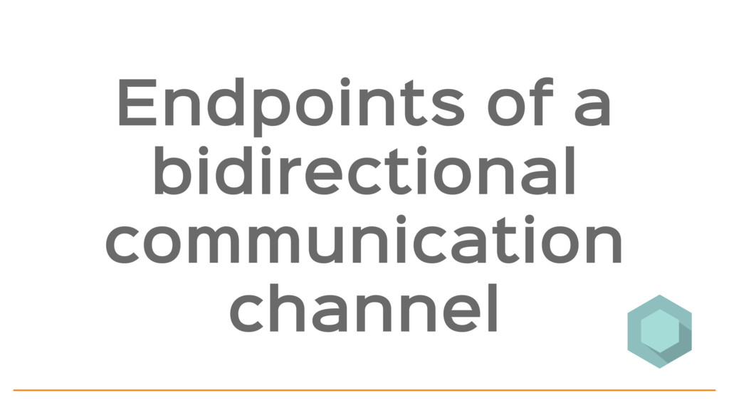 Endpoints of a bidirectional communication chan...