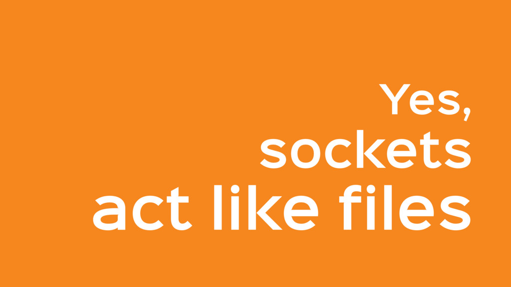 Yes, sockets act like files
