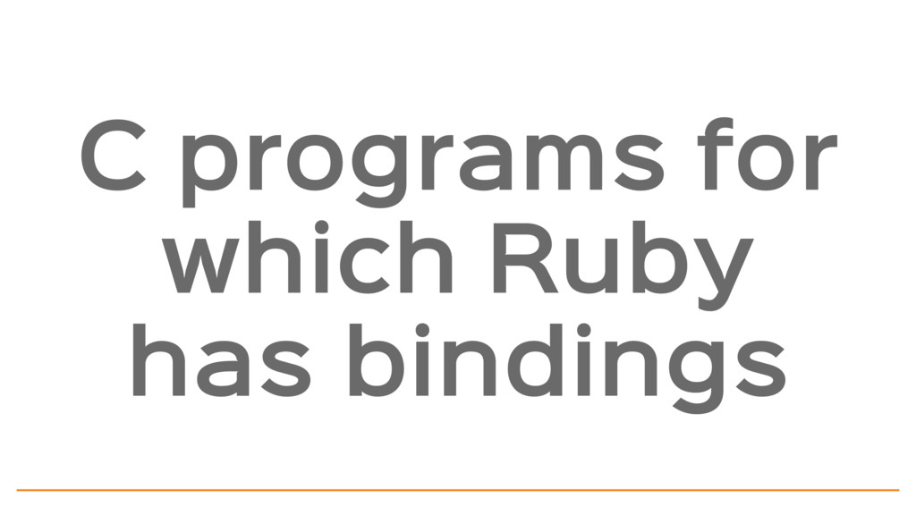 C programs for which Ruby has bindings