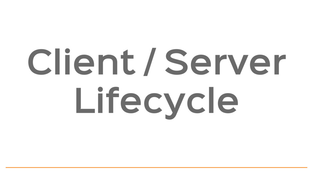 Client / Server  Lifecycle