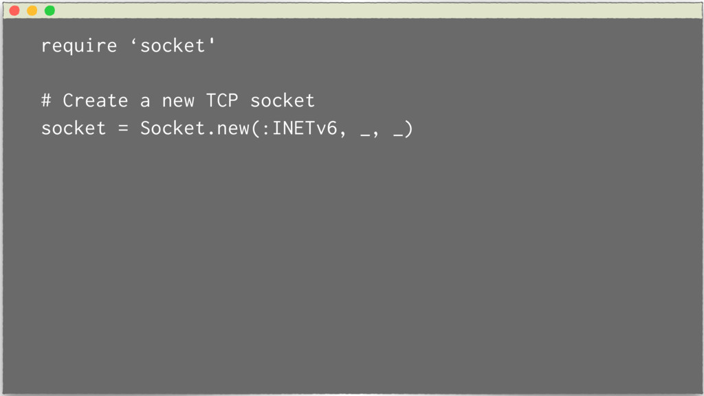 require 'socket' # Create a new TCP socket sock...