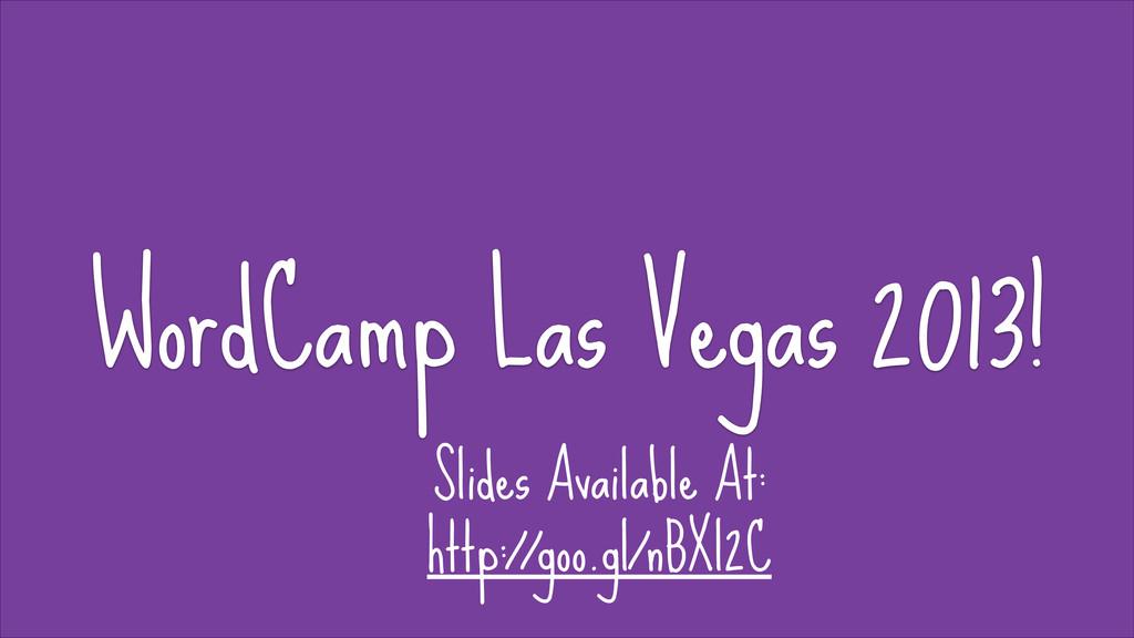 WordCamp Las Vegas 2013! WordCamp Las Vegas 201...