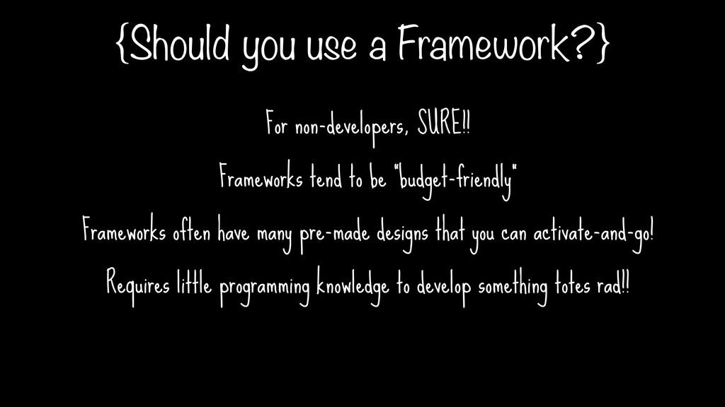 {Should you use a Framework?} For non-developer...