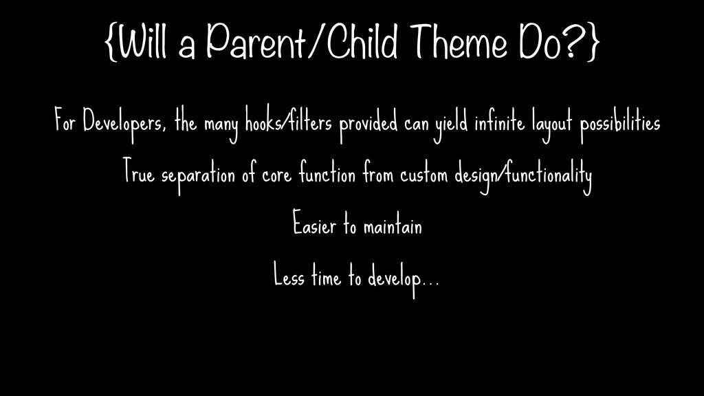 {Will a Parent/Child Theme Do?} For Developers,...
