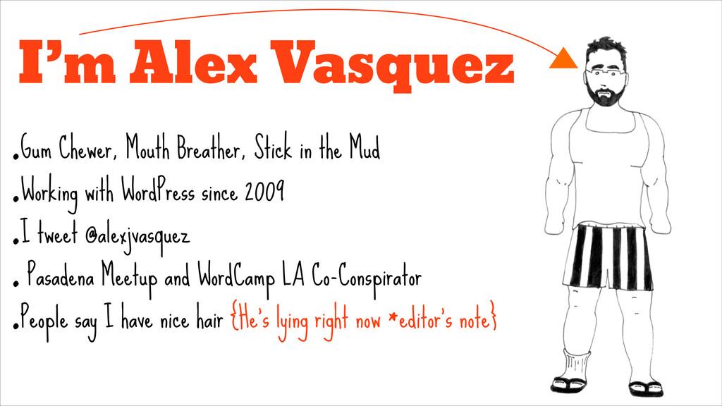 I'm Alex Vasquez •Gum Chewer, Mouth Breather, S...