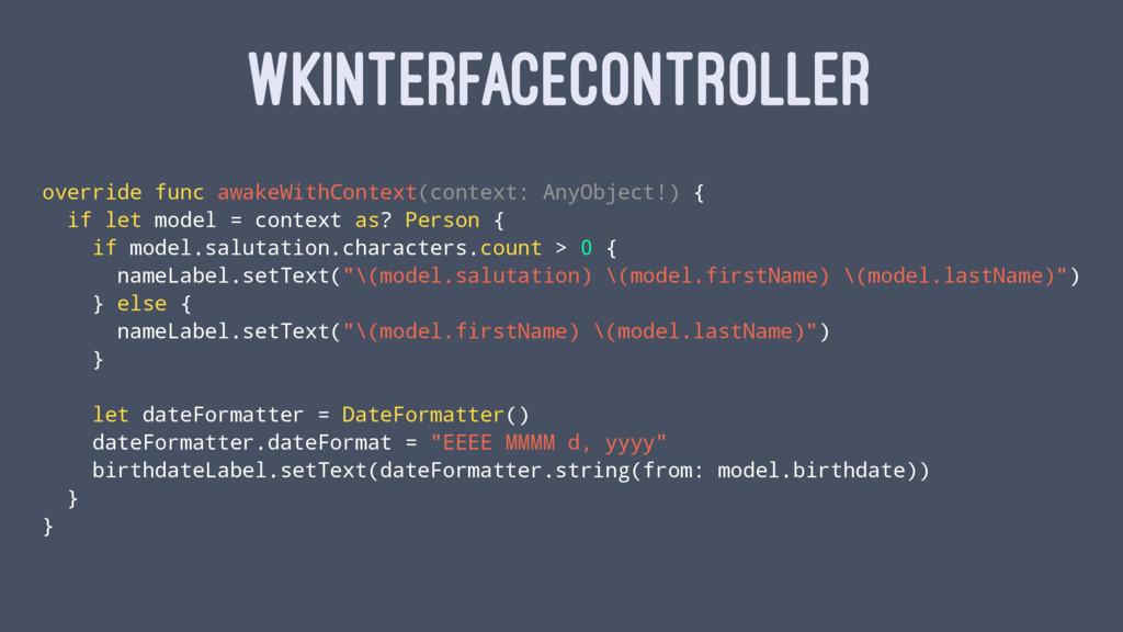 WKINTERFACECONTROLLER override func awakeWithCo...