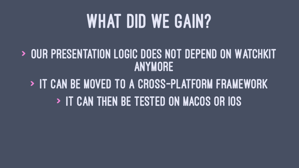 WHAT DID WE GAIN? > Our presentation logic does...