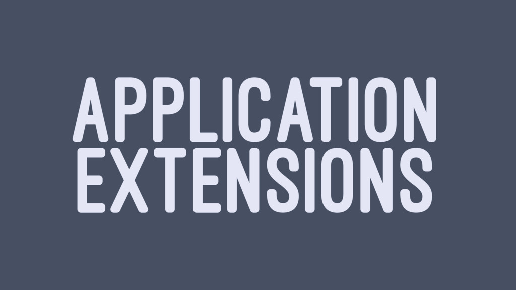 APPLICATION EXTENSIONS