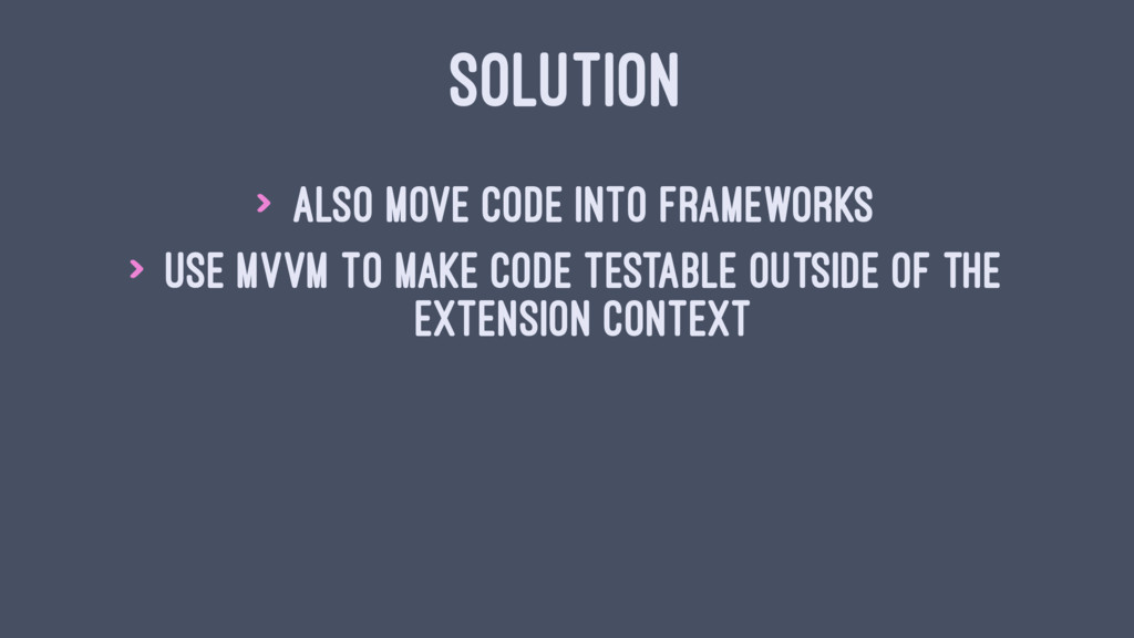 SOLUTION > Also move code into frameworks > Use...