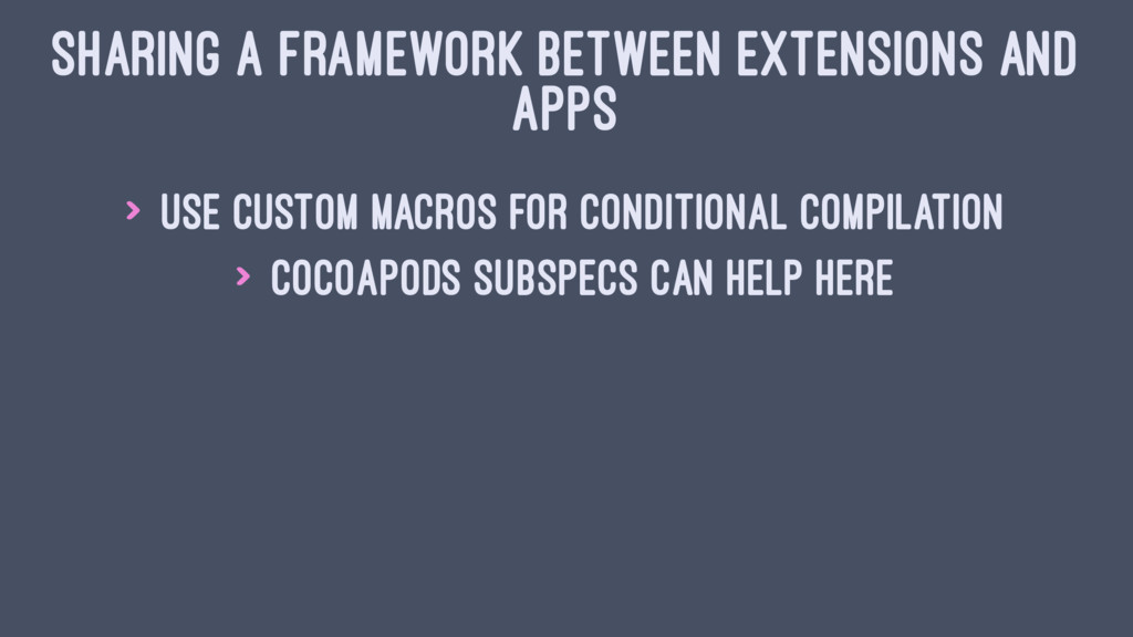 SHARING A FRAMEWORK BETWEEN EXTENSIONS AND APPS...